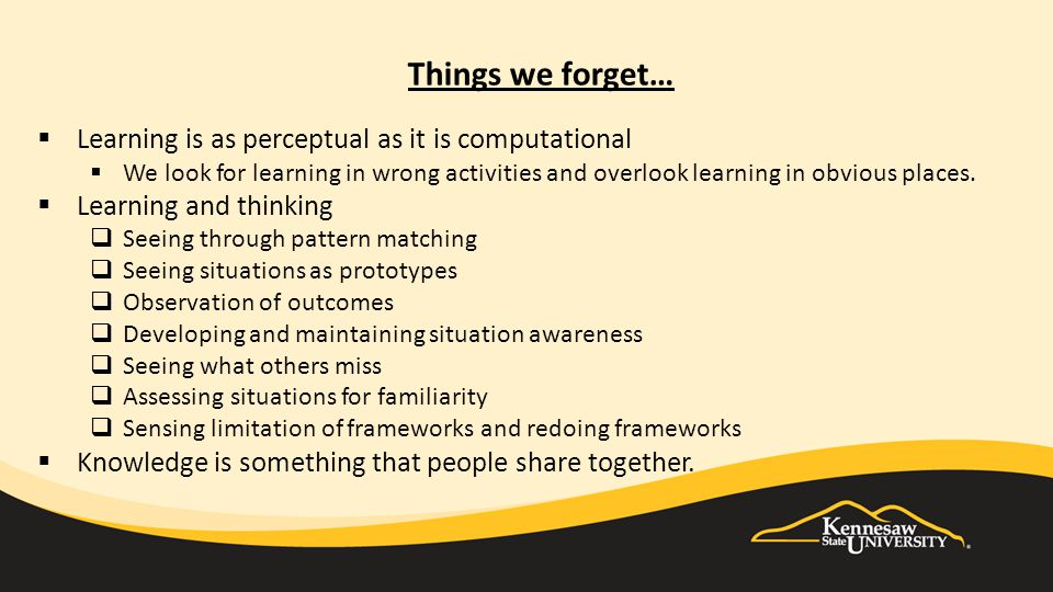 Things we forget…  Learning is as perceptual as it is computational  We look for learning in wrong activities and overlook learning in obvious places.
