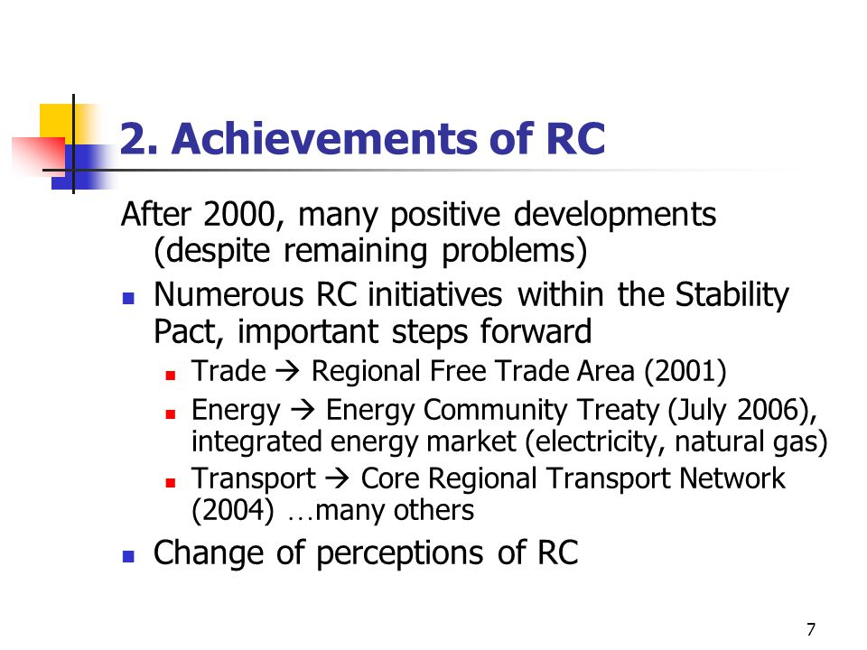 7 2. Achievements of RC After 2000, many positive developments (despite remaining problems) Numerous RC initiatives within the Stability Pact, importa