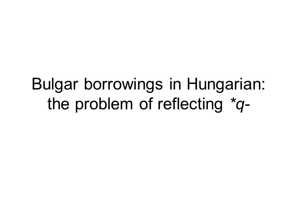 Bulgar borrowings in Hungarian: the problem of reflecting *q-