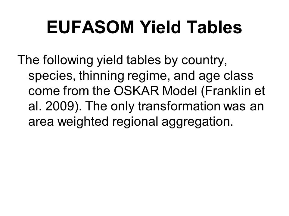 EUFASOM Yield Tables The following yield tables by country, species, thinning regime, and age class come from the OSKAR Model (Franklin et al. 2009).