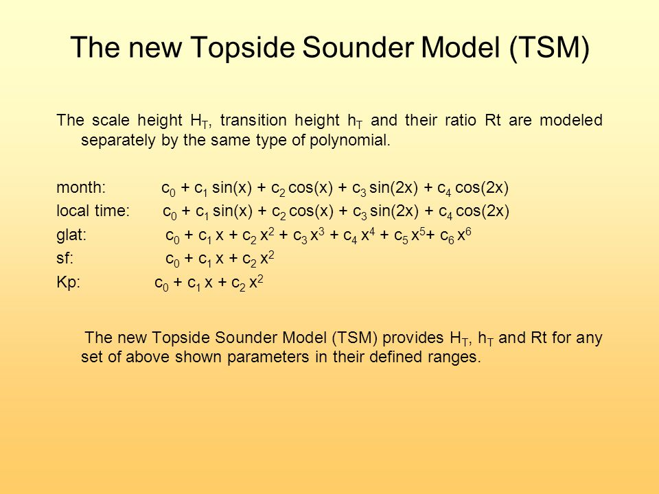 The new Topside Sounder Model (TSM) The scale height H T, transition height h T and their ratio Rt are modeled separately by the same type of polynomial.