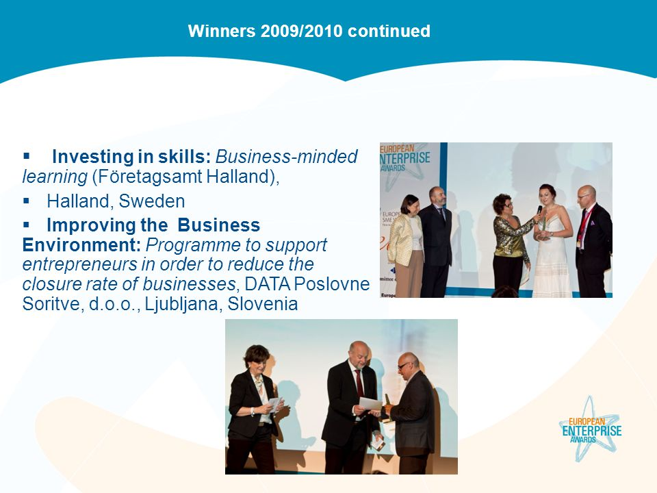 Winners 2009/2010 continued  Investing in skills: Business-minded learning (Företagsamt Halland),  Halland, Sweden  Improving the Business Environm