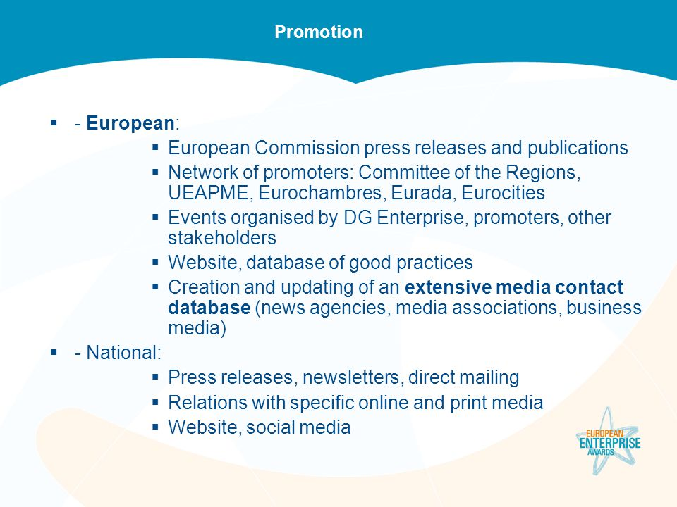 Promotion  - European:  European Commission press releases and publications  Network of promoters: Committee of the Regions, UEAPME, Eurochambres,