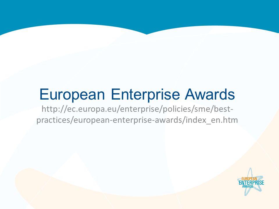 European Enterprise Awards http://ec.europa.eu/enterprise/policies/sme/best- practices/european-enterprise-awards/index_en.htm