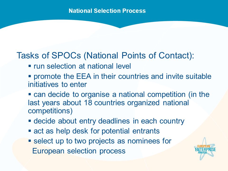 National Selection Process Tasks of SPOCs (National Points of Contact):  run selection at national level  promote the EEA in their countries and inv