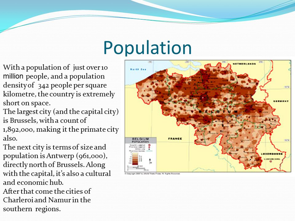 Population With a population of just over 10 million people, and a population density of 342 people per square kilometre, the country is extremely sho