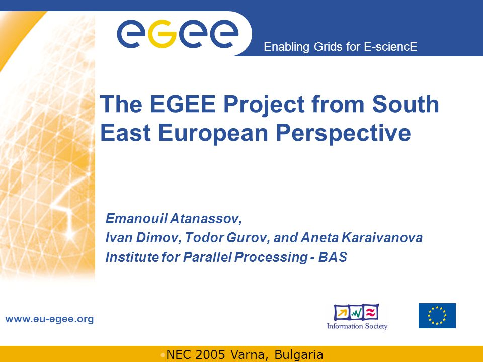 INFSO-RI-508833 Enabling Grids for E-sciencE www.eu-egee.org NEC 2005 Varna, Bulgaria The EGEE Project from South East European Perspective Emanouil A