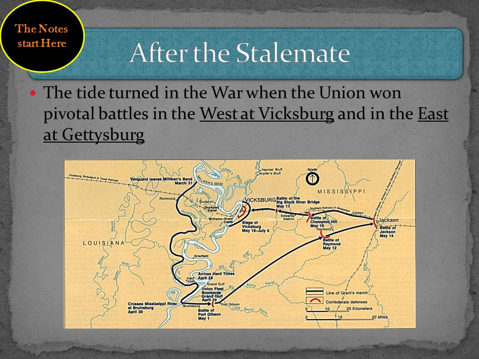 The tide turned in the War when the Union won pivotal battles in the West at Vicksburg and in the East at Gettysburg The Notes start Here