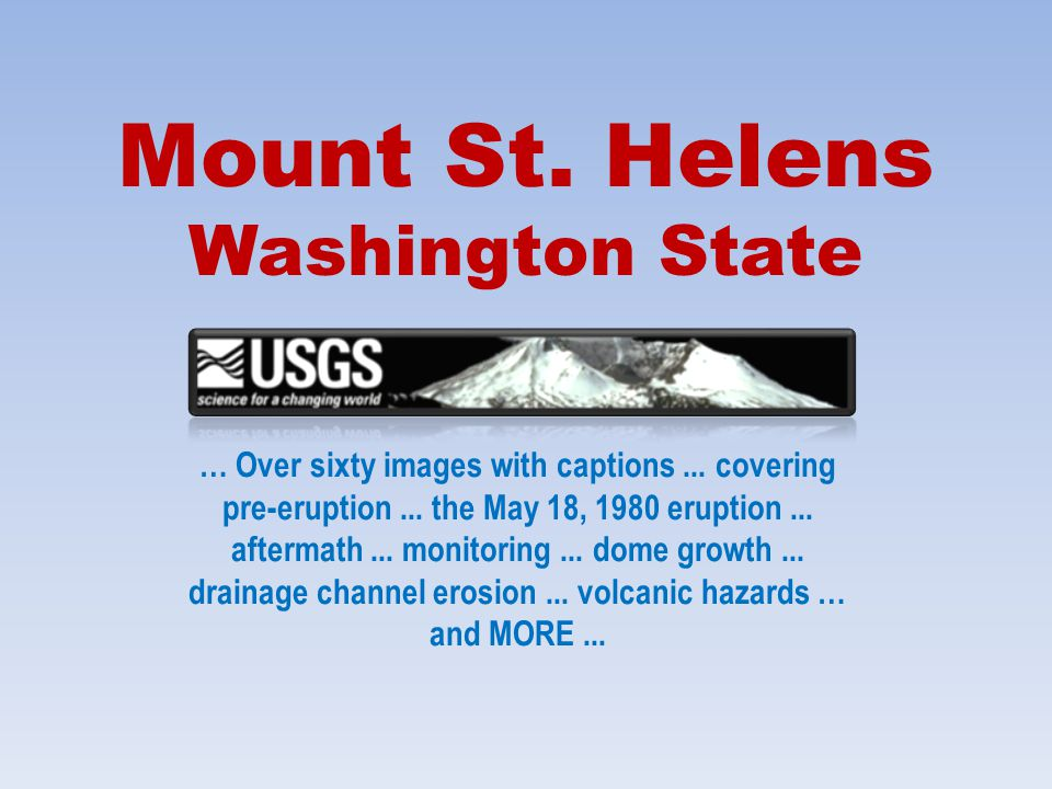 Mount St.Helens Washington State … Over sixty images with captions...