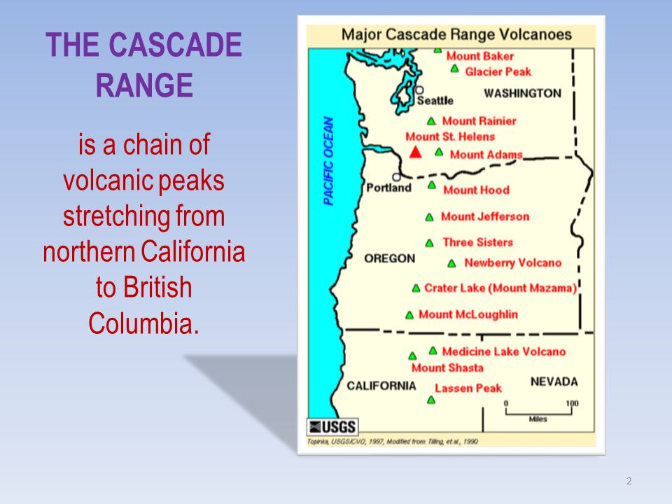 THE CASCADE RANGE is a chain of volcanic peaks stretching from northern California to British Columbia.