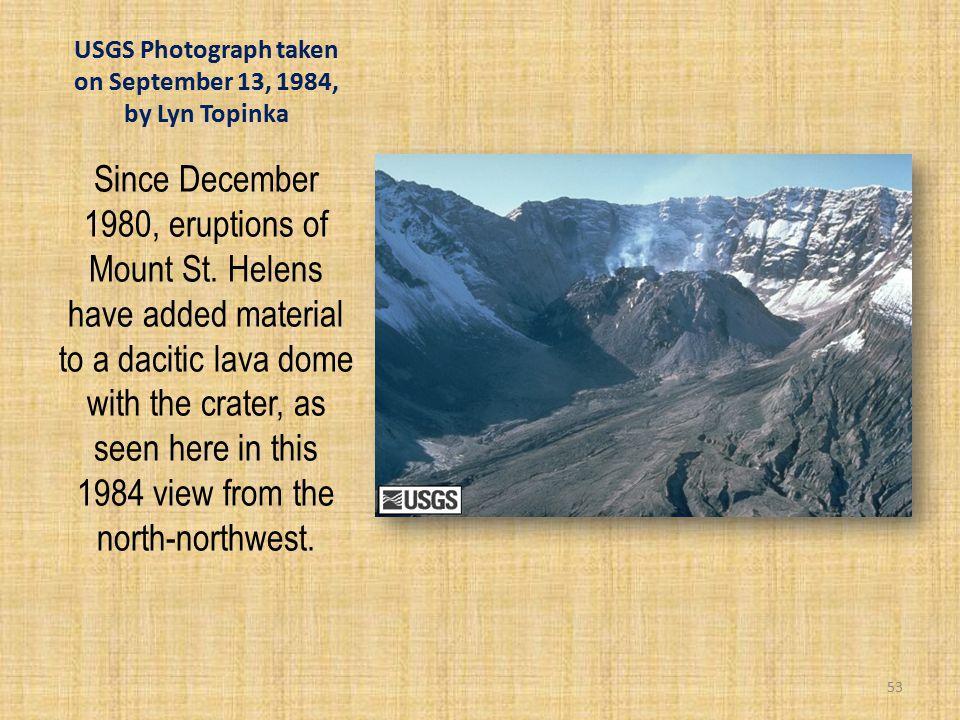 USGS Photograph taken on September 13, 1984, by Lyn Topinka Since December 1980, eruptions of Mount St.