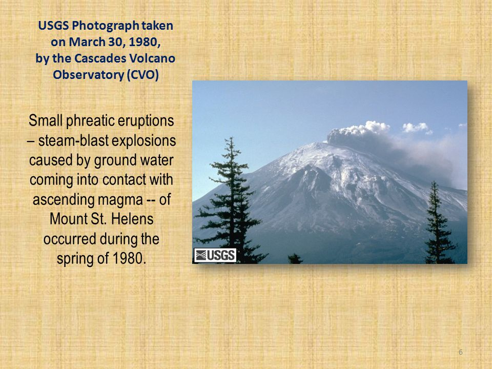 USGS Photograph taken on March 30, 1980, by the Cascades Volcano Observatory (CVO) Small phreatic eruptions – steam-blast explosions caused by ground water coming into contact with ascending magma -- of Mount St.