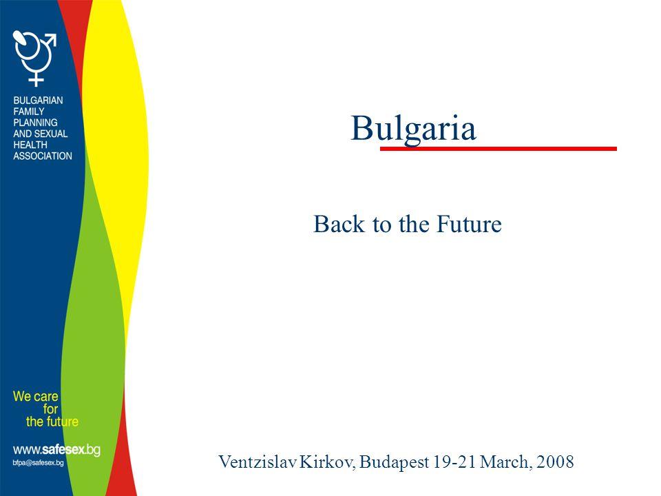 Bulgaria Back to the Future Ventzislav Kirkov, Budapest 19-21 March, 2008