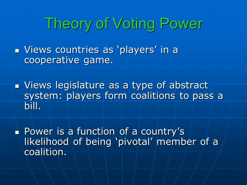 Theory of Voting Power Views countries as 'players' in a cooperative game.