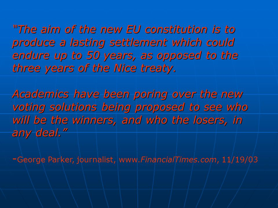 The aim of the new EU constitution is to produce a lasting settlement which could endure up to 50 years, as opposed to the three years of the Nice treaty.