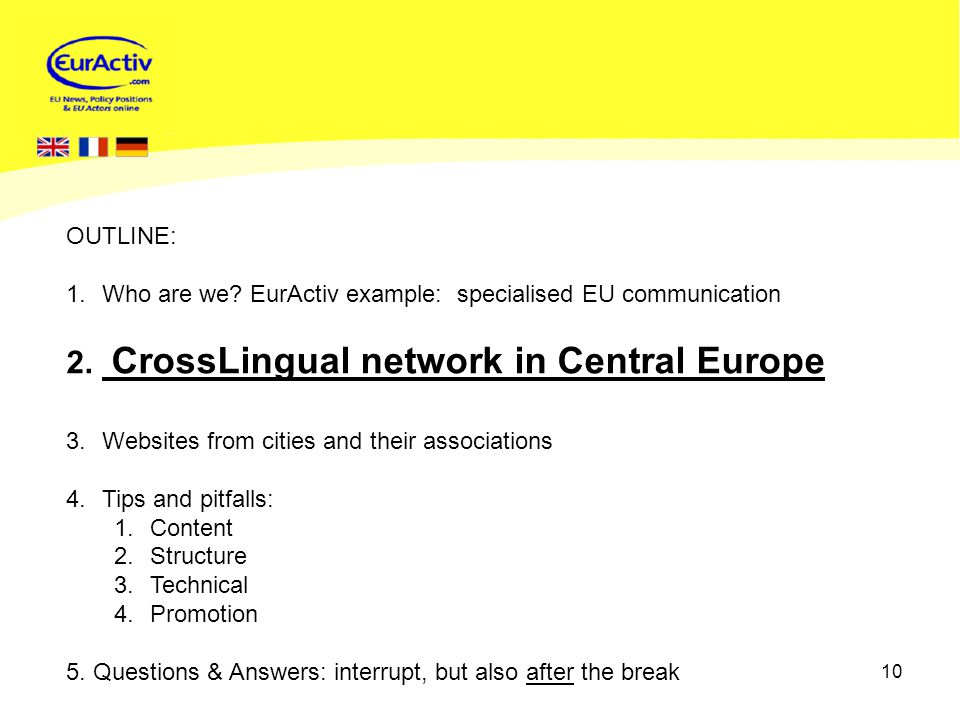 10 OUTLINE: 1.Who are we. EurActiv example: specialised EU communication 2.