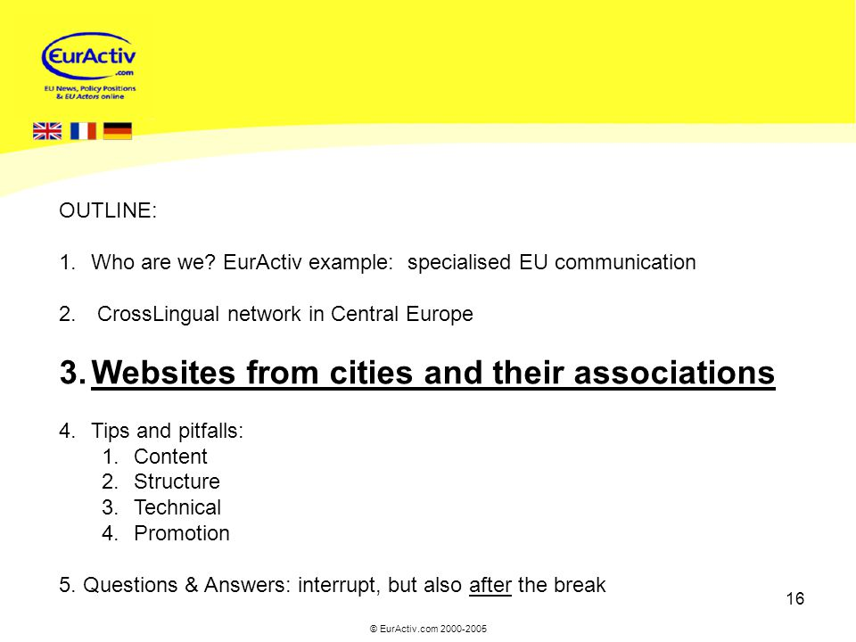 © EurActiv.com 2000-2005 16 OUTLINE: 1.Who are we.
