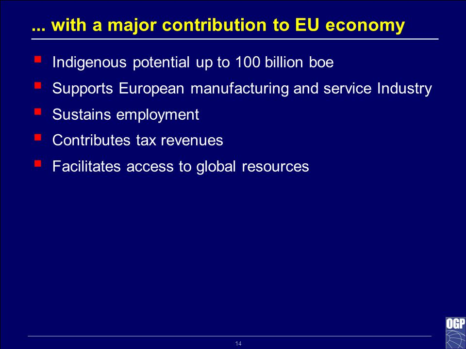 14... with a major contribution to EU economy  Indigenous potential up to 100 billion boe  Supports European manufacturing and service Industry  Su