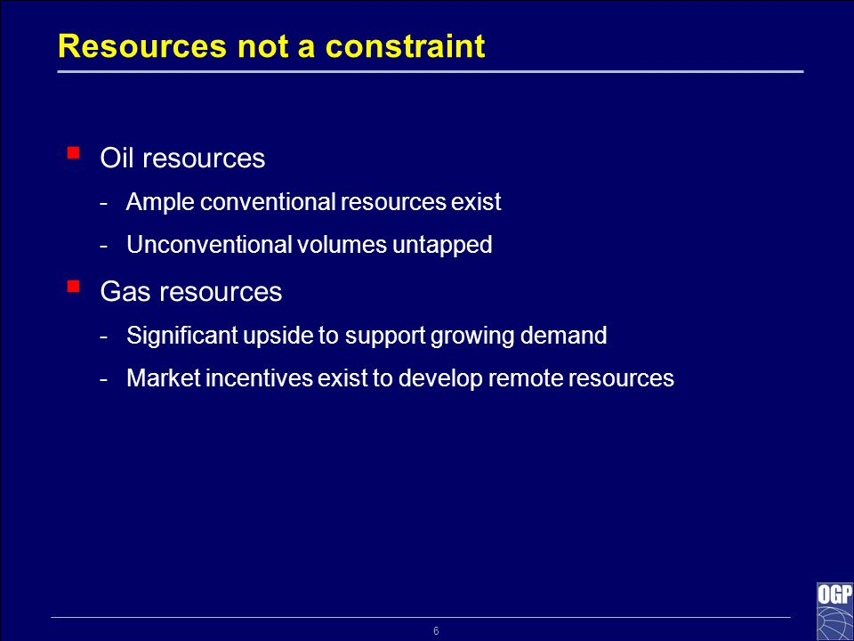 6 Resources not a constraint  Oil resources -Ample conventional resources exist -Unconventional volumes untapped  Gas resources -Significant upside to support growing demand -Market incentives exist to develop remote resources