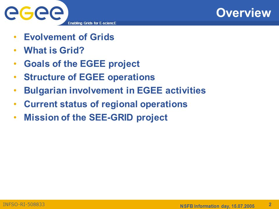 Enabling Grids for E-sciencE INFSO-RI-508833 NSFB Information day, 15.07.2005 2 Overview Evolvement of Grids What is Grid.