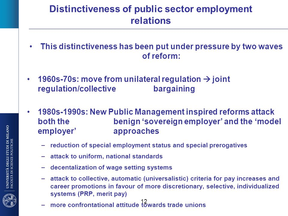 12 Distinctiveness of public sector employment relations This distinctiveness has been put under pressure by two waves of reform: 1960s-70s: move from