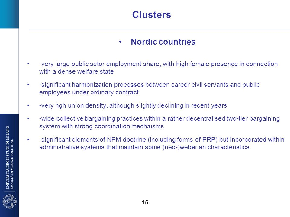 15 Clusters Nordic countries -very large public setor employment share, with high female presence in connection with a dense welfare state -significan