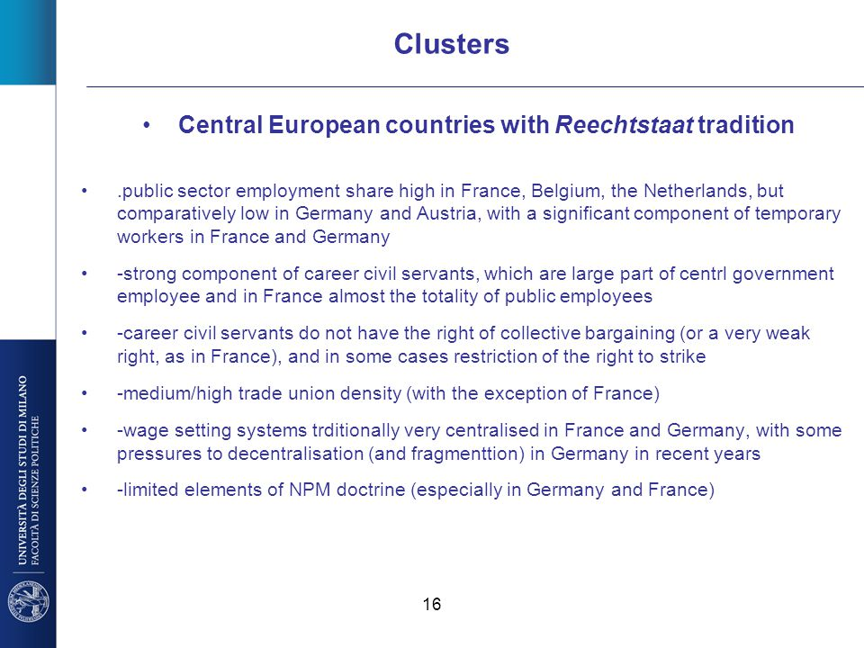 16 Clusters Central European countries with Reechtstaat tradition.public sector employment share high in France, Belgium, the Netherlands, but compara