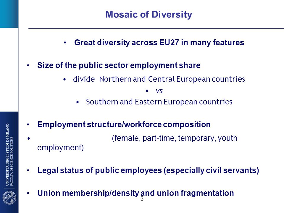 3 Mosaic of Diversity Great diversity across EU27 in many features Size of the public sector employment share divide Northern and Central European cou