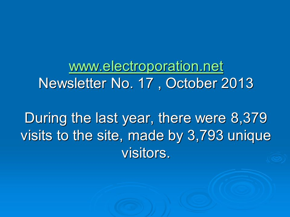 www.electroporation.net www.electroporation.net Newsletter No. 17, October 2013 During the last year, there were 8,379 visits to the site, made by 3,7