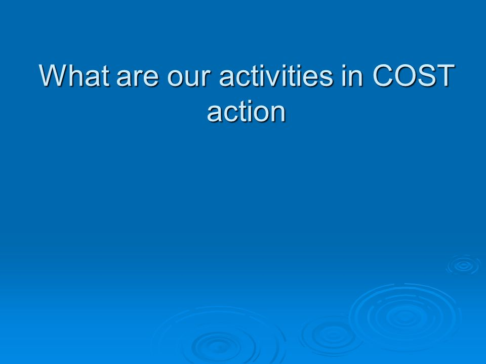 What are our activities in COST action