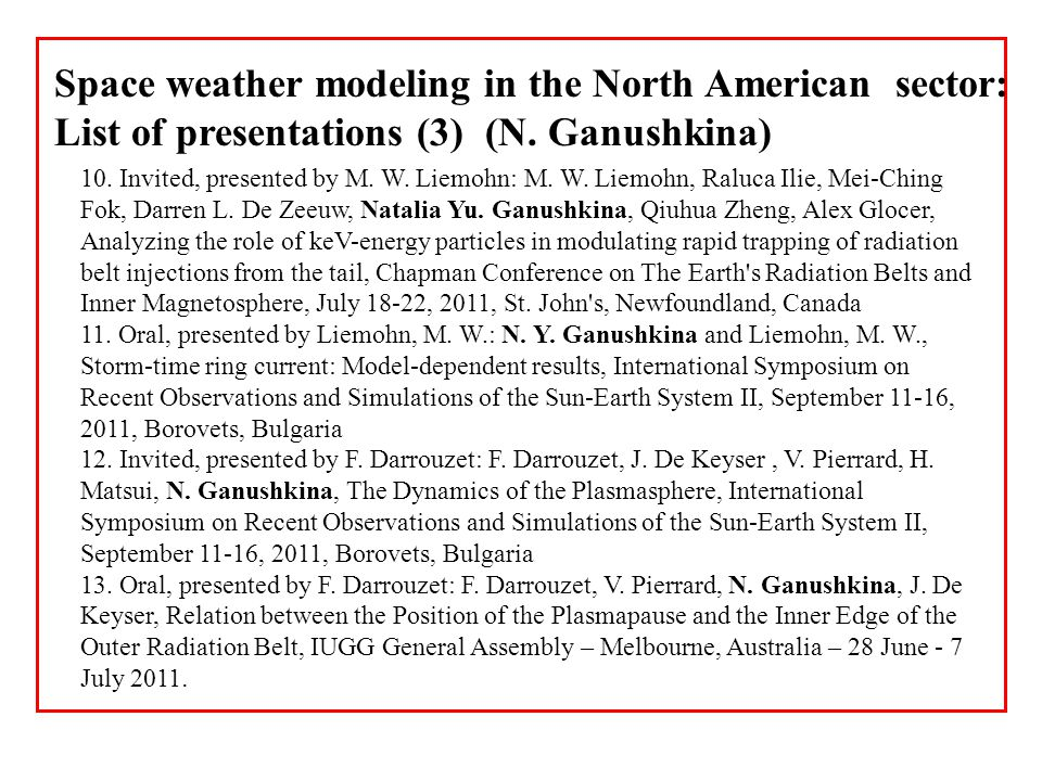 Space weather modeling in the North American sector: List of presentations (3) (N. Ganushkina) 10. Invited, presented by M. W. Liemohn: M. W. Liemohn,