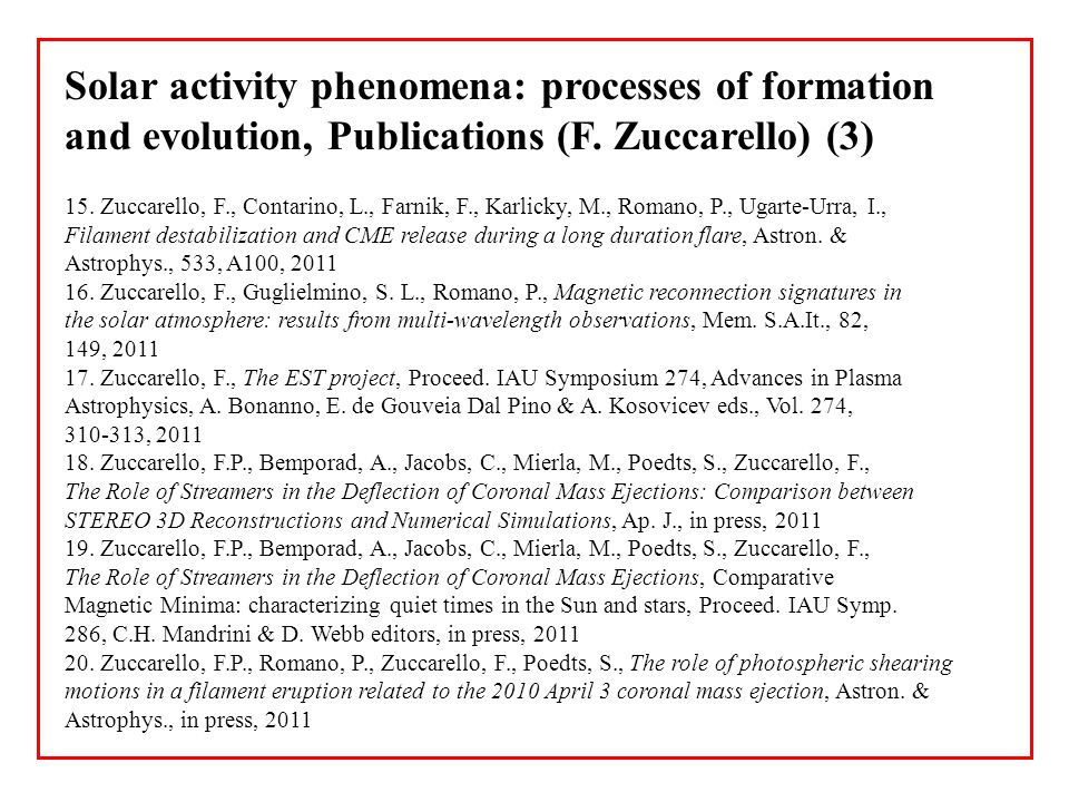 Solar activity phenomena: processes of formation and evolution, Publications (F. Zuccarello) (3) 15. Zuccarello, F., Contarino, L., Farnik, F., Karlic