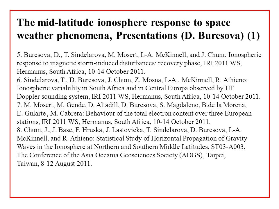 5. Buresova, D., T. Sindelarova, M. Mosert, L-A. McKinnell, and J. Chum: Ionospheric response to magnetic storm-induced disturbances: recovery phase,