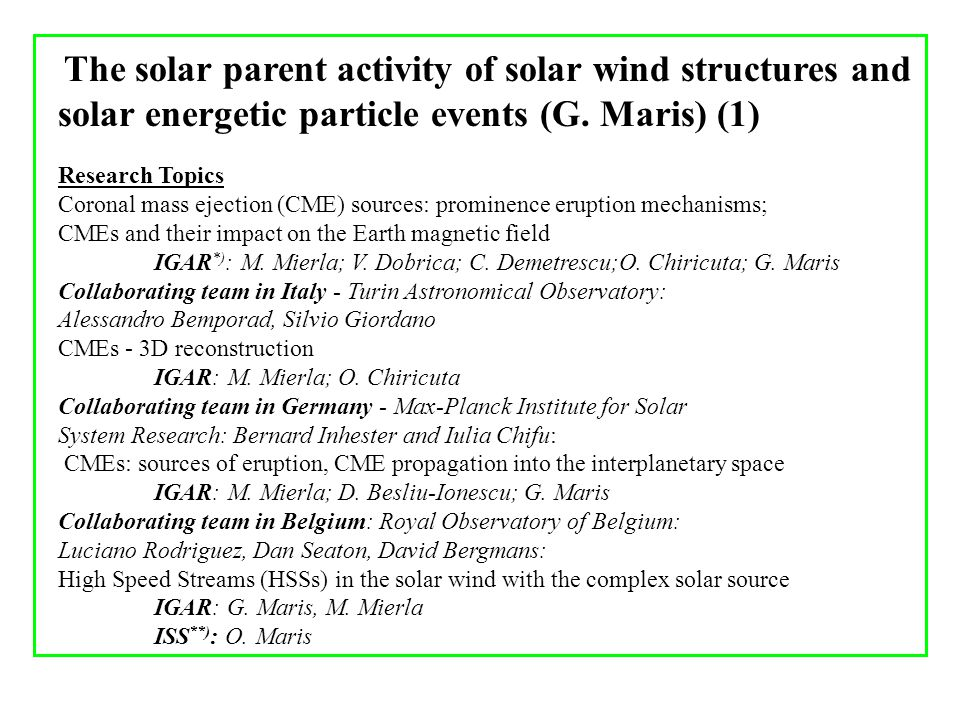 The solar parent activity of solar wind structures and solar energetic particle events (G. Maris) (1) Research Topics Coronal mass ejection (CME) sour