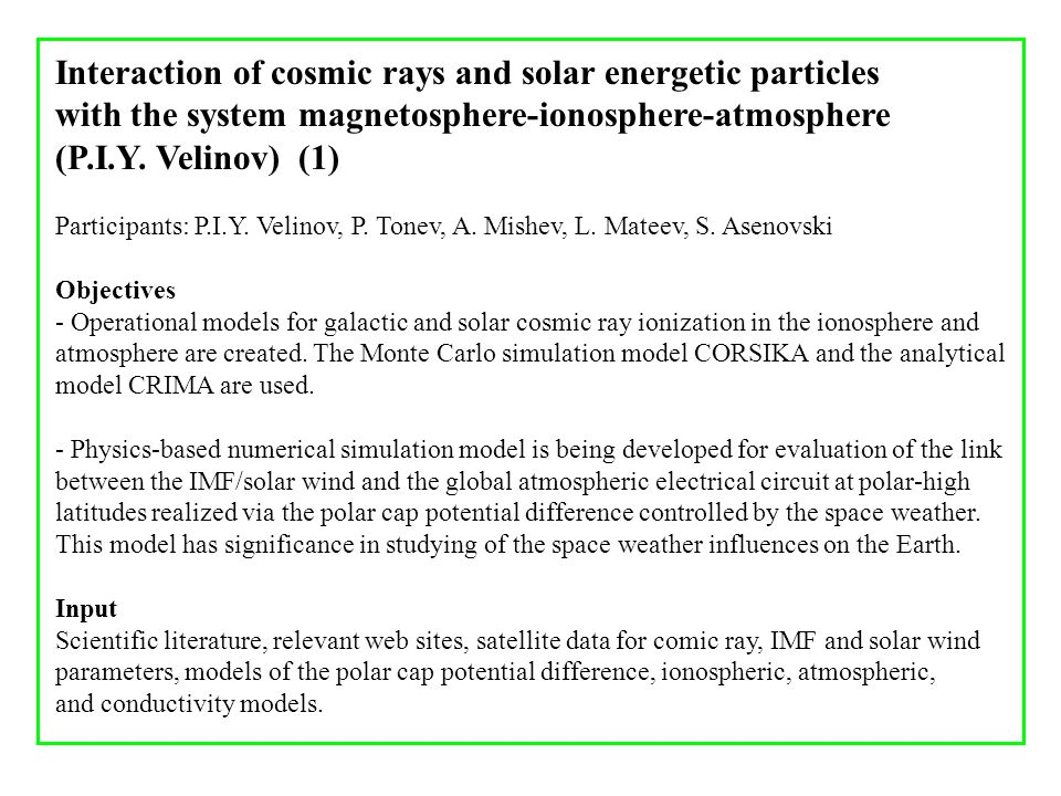 Interaction of cosmic rays and solar energetic particles with the system magnetosphere-ionosphere-atmosphere (P.I.Y. Velinov) (1) Participants: P.I.Y.