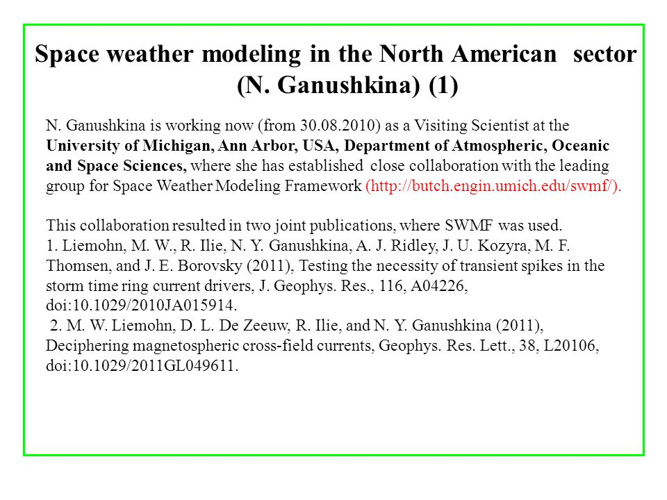 Space weather modeling in the North American sector (N. Ganushkina) (1) N. Ganushkina is working now (from 30.08.2010) as a Visiting Scientist at the