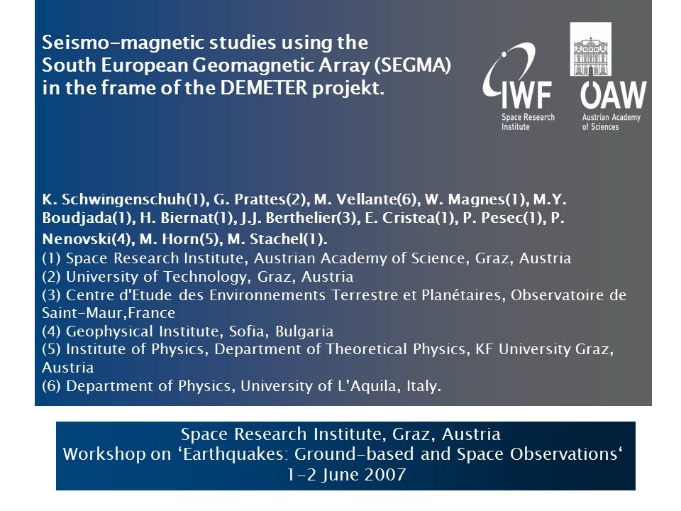 Introduction SEGMA founded in 2002 Investigation of geomagnetic activity 2004: begin of joint SEGMA-DEMETER studies Ground-based magnetic field measurement up to 64 Hz Method proposed by Hayakawa and Molchanov
