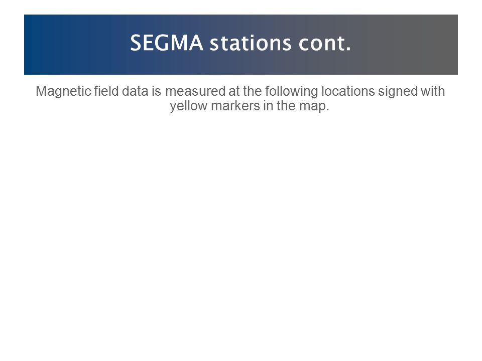 SEGMA stations cont. Magnetic field data is measured at the following locations signed with yellow markers in the map.