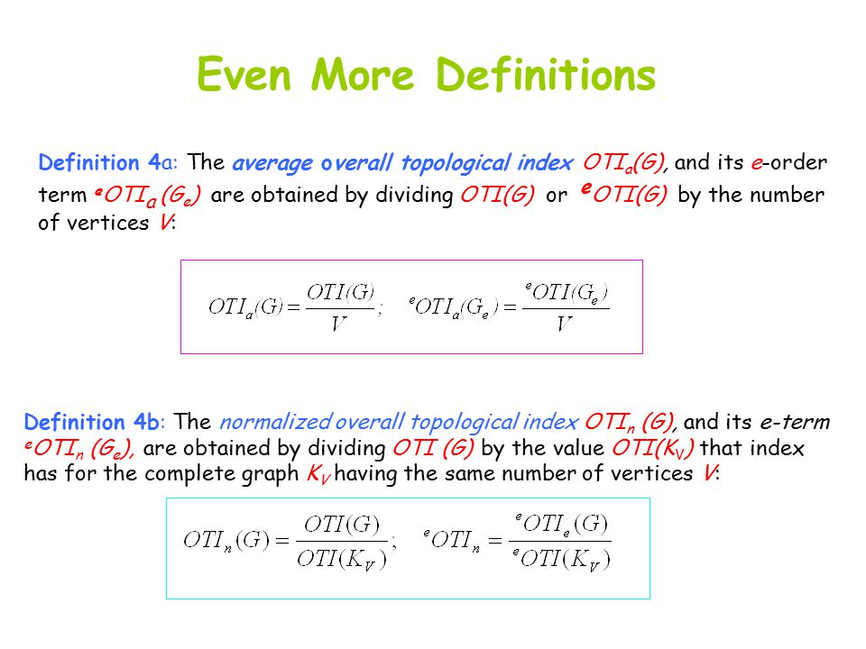 Even More Definitions Definition 4a: The average overall topological index OTI a (G), and its e-order term e OTI a (G e ) are obtained by dividing OTI
