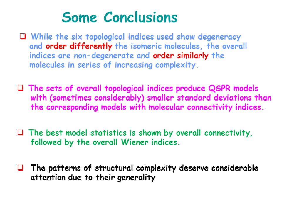 Some Conclusions  While the six topological indices used show degeneracy and order differently the isomeric molecules, the overall indices are non-degenerate and order similarly the molecules in series of increasing complexity.