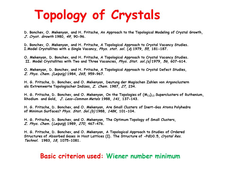 D. Bonchev, O. Mekenyan, and H. Fritsche, An Approach to the Topological Modeling of Crystal Growth, J. Cryst. Growth 1980, 49, 90 ‑ 96. D. Bonchev, O
