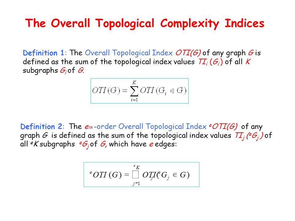 Definition 1: The Overall Topological Index OTI(G) of any graph G is defined as the sum of the topological index values TI i (G i ) of all K subgraphs