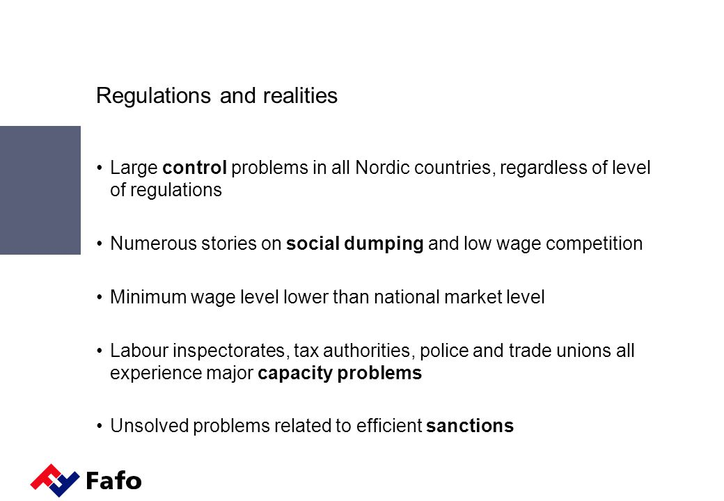 Regulations and realities Large control problems in all Nordic countries, regardless of level of regulations Numerous stories on social dumping and lo