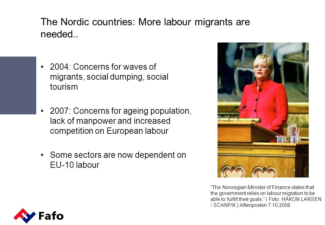 The Nordic countries: More labour migrants are needed.. 2004: Concerns for waves of migrants, social dumping, social tourism 2007: Concerns for ageing