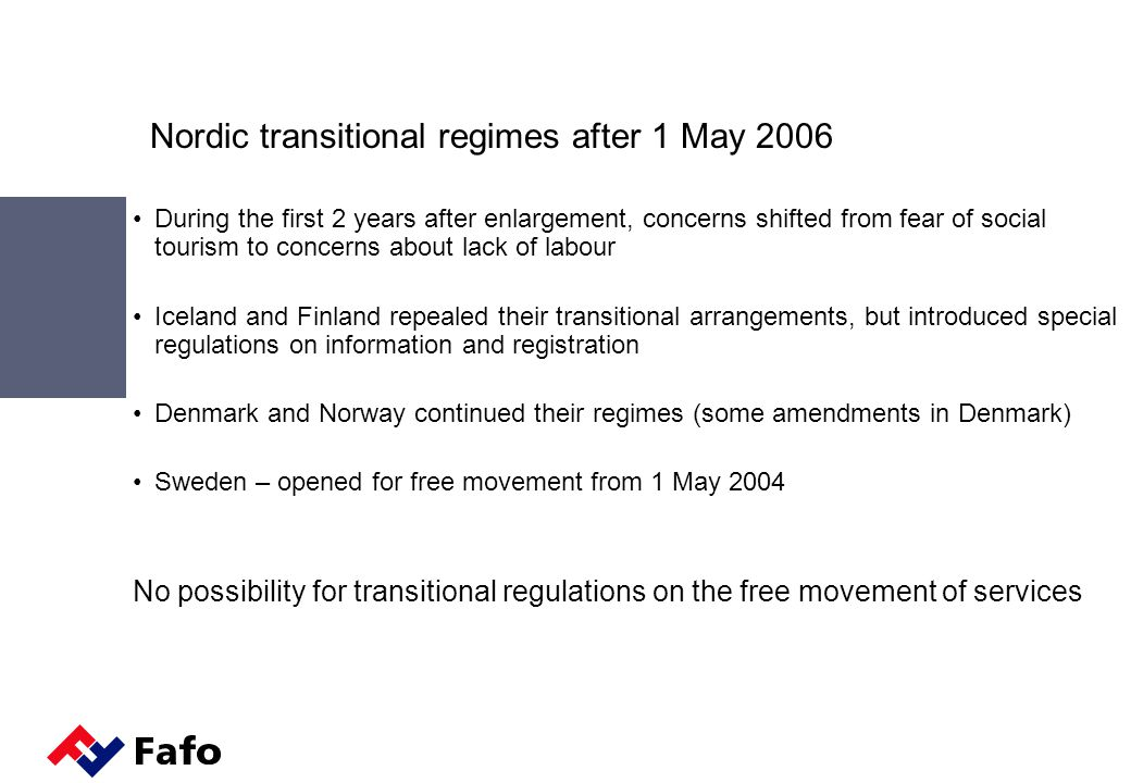 Nordic transitional regimes after 1 May 2006 During the first 2 years after enlargement, concerns shifted from fear of social tourism to concerns abou