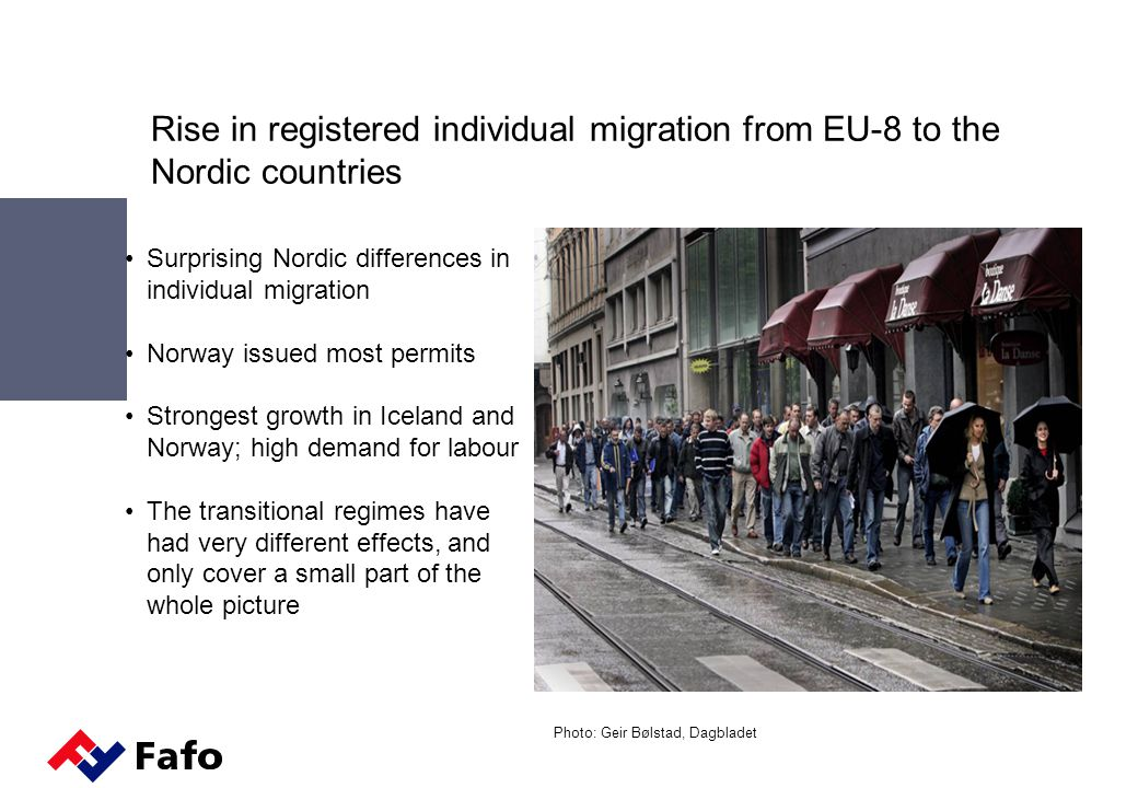 Rise in registered individual migration from EU-8 to the Nordic countries Surprising Nordic differences in individual migration Norway issued most permits Strongest growth in Iceland and Norway; high demand for labour The transitional regimes have had very different effects, and only cover a small part of the whole picture Photo: Geir Bølstad, Dagbladet
