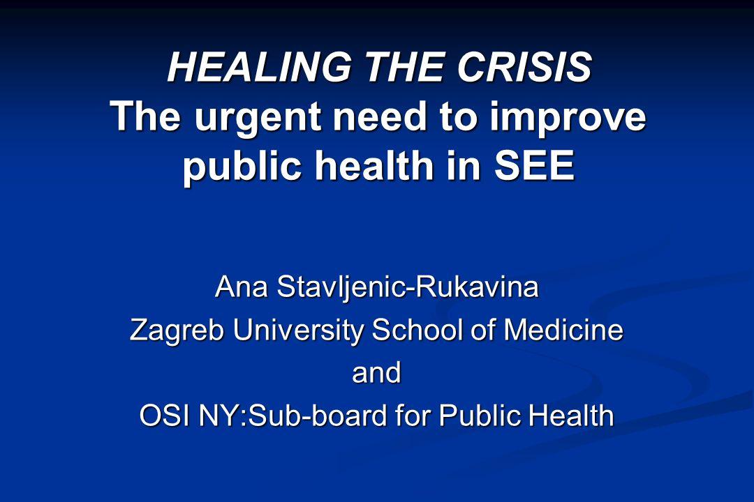 HEALING THE CRISIS The urgent need to improve public health in SEE Ana Stavljenic-Rukavina Zagreb University School of Medicine and OSI NY:Sub-board f