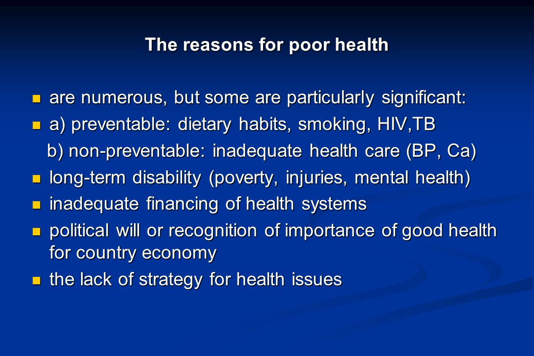 The reasons for poor health are numerous, but some are particularly significant: are numerous, but some are particularly significant: a) preventable: