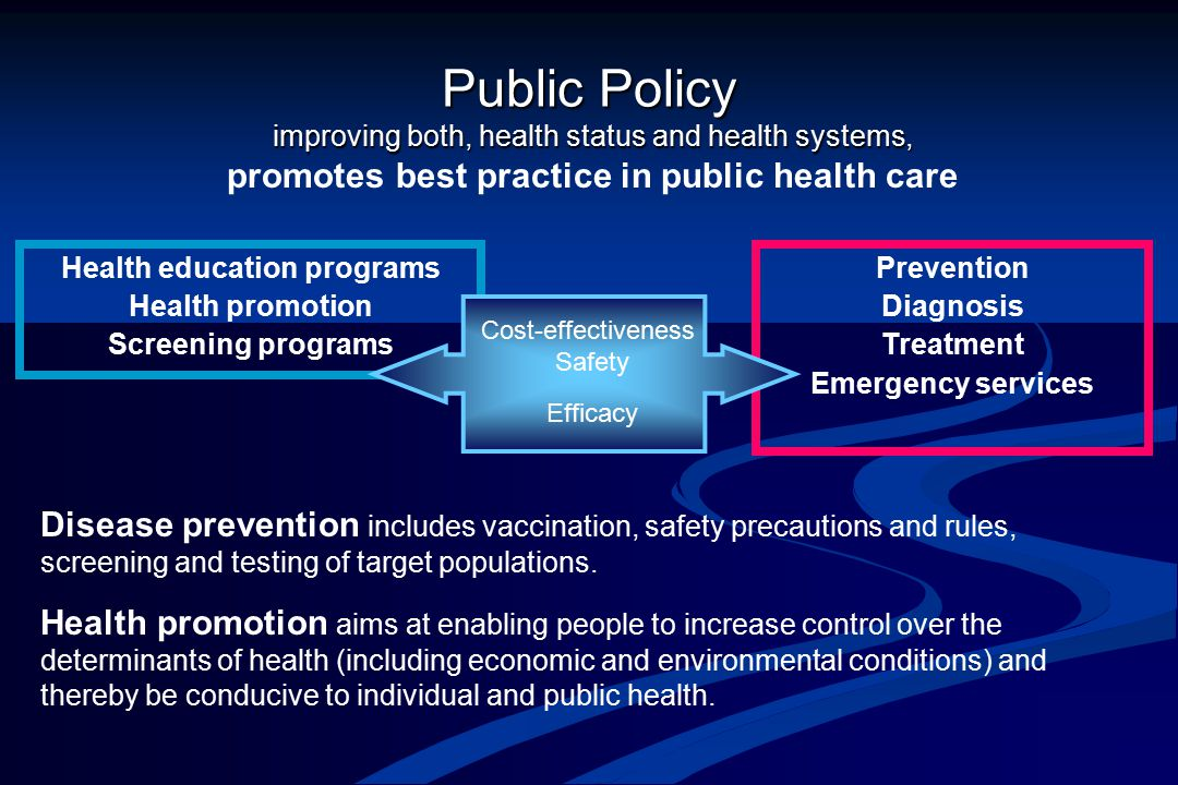 Public Policy improving both, health status and health systems, Disease prevention includes vaccination, safety precautions and rules, screening and testing of target populations.