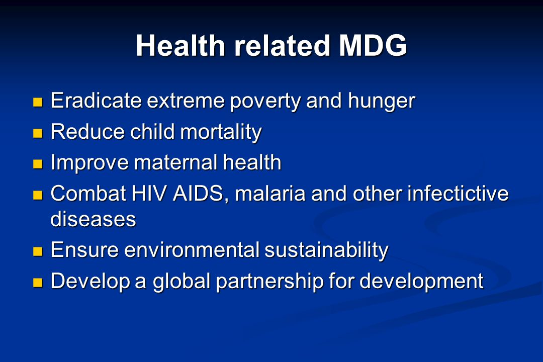 Health related MDG Eradicate extreme poverty and hunger Eradicate extreme poverty and hunger Reduce child mortality Reduce child mortality Improve mat